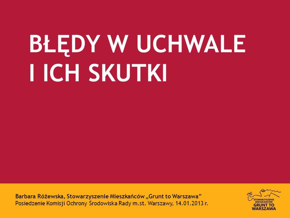 BŁĘDY W UCHWALE I ICH SKUTKI Barbara Różewska, Stowarzyszenie Mieszkańców Grunt to Warszawa Posiedzenie Komisji Ochrony Środowiska Rady m.st.