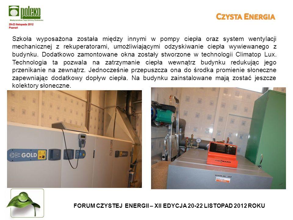 FORUM CZYSTEJ ENERGII – XII EDYCJA 20-22 LISTOPAD 2012 ROKU Szkoła wyposażona została między innymi w pompy ciepła oraz system wentylacji mechanicznej z rekuperatorami, umożliwiającymi odzyskiwanie ciepła wywiewanego z budynku.
