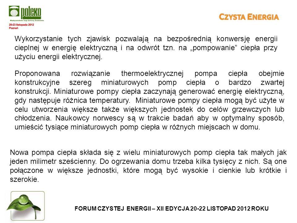 FORUM CZYSTEJ ENERGII – XII EDYCJA 20-22 LISTOPAD 2012 ROKU Wykorzystanie tych zjawisk pozwalają na bezpośrednią konwersję energii cieplnej w energię elektryczną i na odwrót tzn.