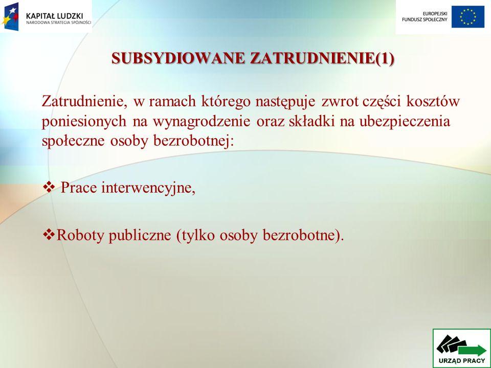 SUBSYDIOWANE ZATRUDNIENIE(1) Zatrudnienie, w ramach którego następuje zwrot części kosztów poniesionych na wynagrodzenie oraz składki na ubezpieczenia społeczne osoby bezrobotnej: Prace interwencyjne, Roboty publiczne (tylko osoby bezrobotne).