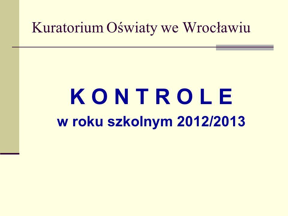 Kuratorium Oświaty we Wrocławiu K O N T R O L E w roku szkolnym 2012/2013