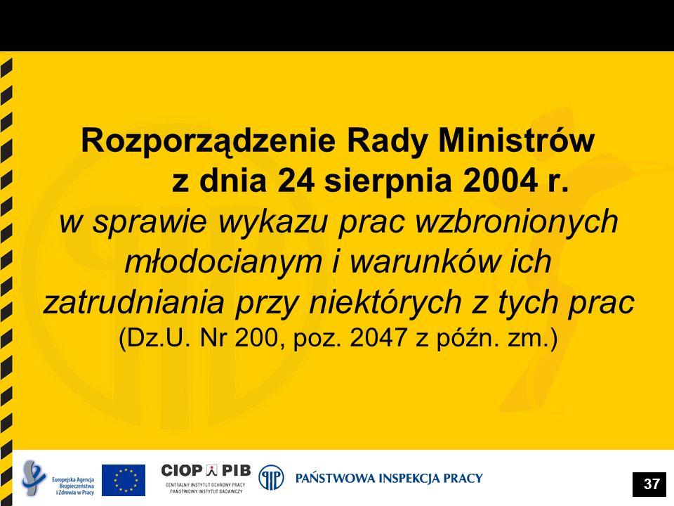 37 Rozporządzenie Rady Ministrów z dnia 24 sierpnia 2004 r. w sprawie wykazu prac wzbronionych młodocianym i warunków ich zatrudniania przy niektórych
