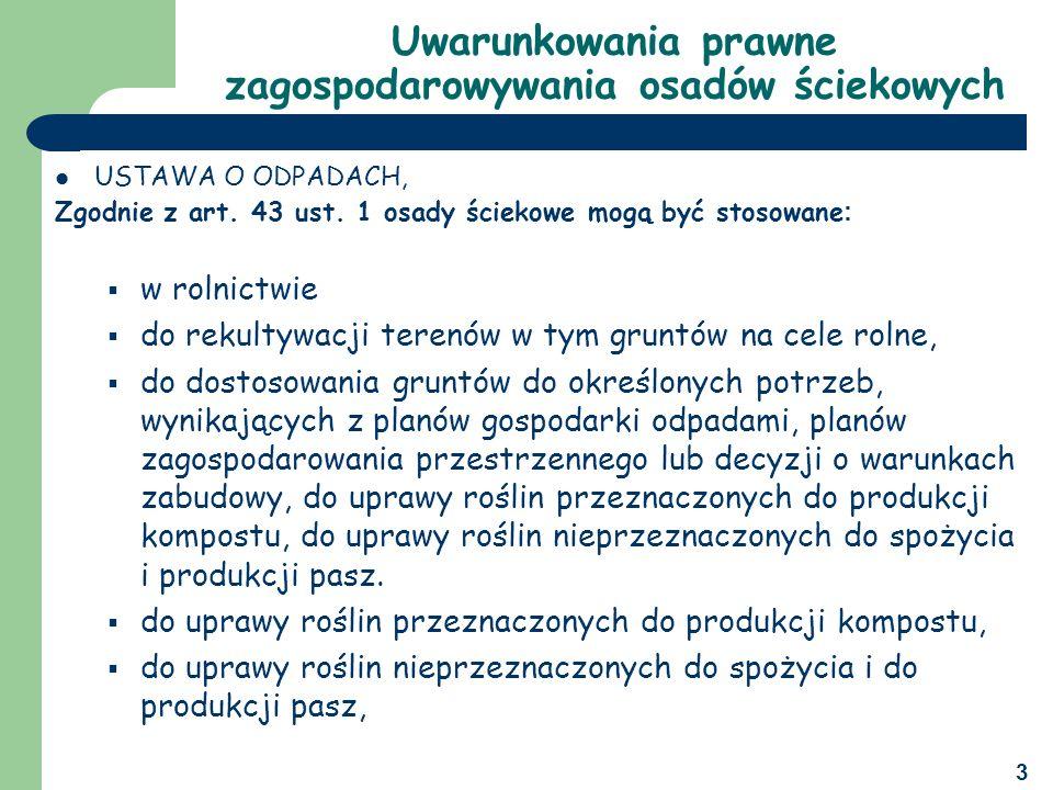 4 Uwarunkowania prawne zagospodarowywania osadów ściekowych Zgodnie z Rozporządzeniem Ministra Środowiska z dnia 1 sierpnia 2002 r.