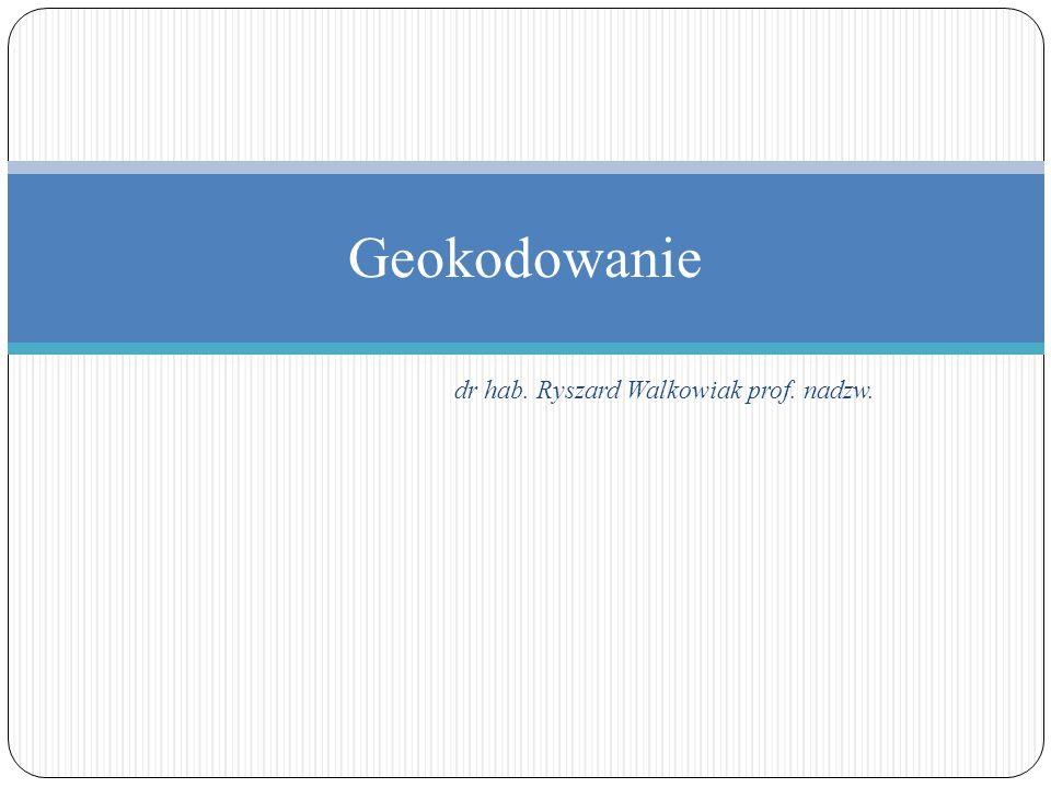 dr hab. Ryszard Walkowiak prof. nadzw. Geokodowanie