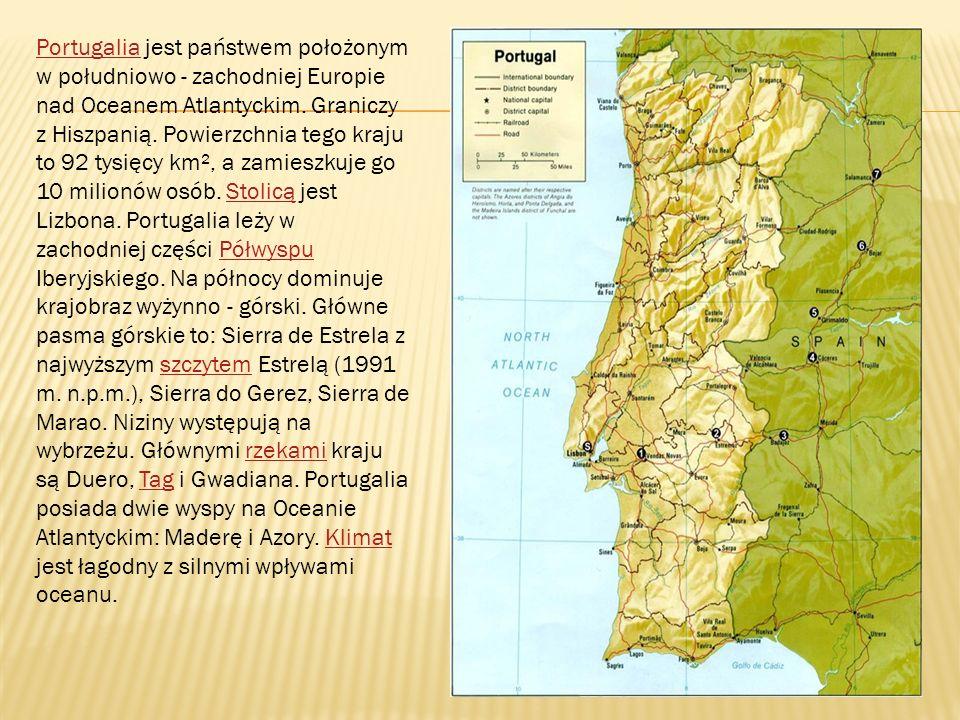 PortugaliaPortugalia jest państwem położonym w południowo - zachodniej Europie nad Oceanem Atlantyckim. Graniczy z Hiszpanią. Powierzchnia tego kraju