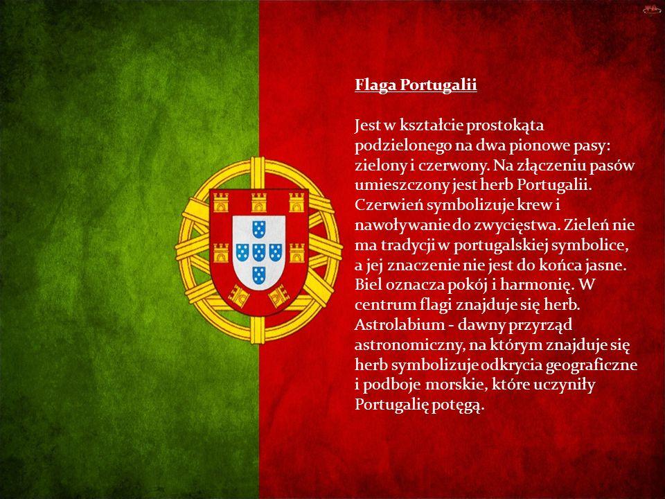 Flaga Portugalii Jest w kształcie prostokąta podzielonego na dwa pionowe pasy: zielony i czerwony. Na złączeniu pasów umieszczony jest herb Portugalii