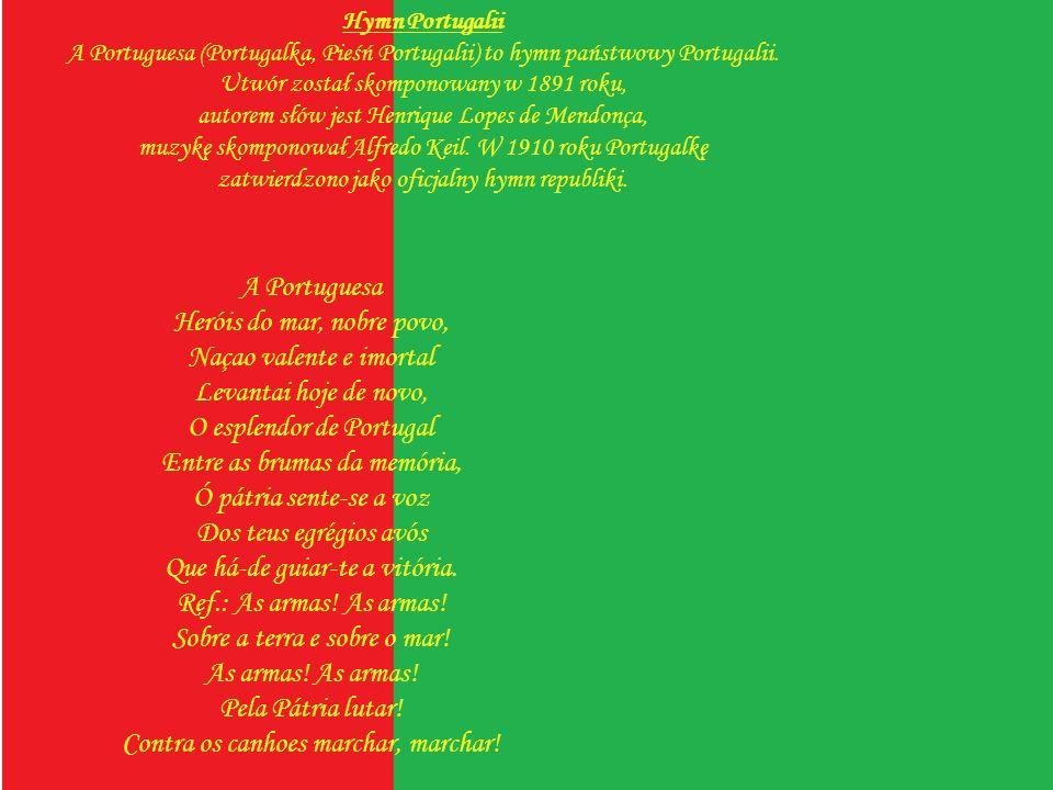 A Portuguesa Heróis do mar, nobre povo, Naçao valente e imortal Levantai hoje de novo, O esplendor de Portugal Entre as brumas da memória, Ó pátria se