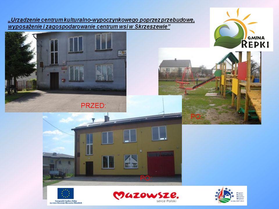 Urządzenie centrum kulturalno-wypoczynkowego poprzez przebudowę, wyposażenie i zagospodarowanie centrum wsi w Skrzeszewie PRZED: PO: