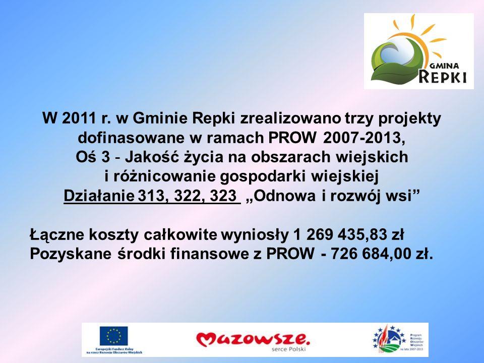 W 2011 r. w Gminie Repki zrealizowano trzy projekty dofinasowane w ramach PROW 2007-2013, Oś 3 - Jakość życia na obszarach wiejskich i różnicowanie go
