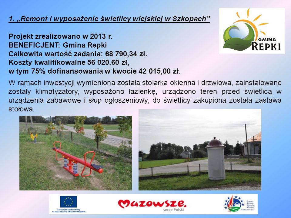 1. Remont i wyposażenie świetlicy wiejskiej w Szkopach Projekt zrealizowano w 2013 r. BENEFICJENT: Gmina Repki Całkowita wartość zadania: 68 790,34 zł