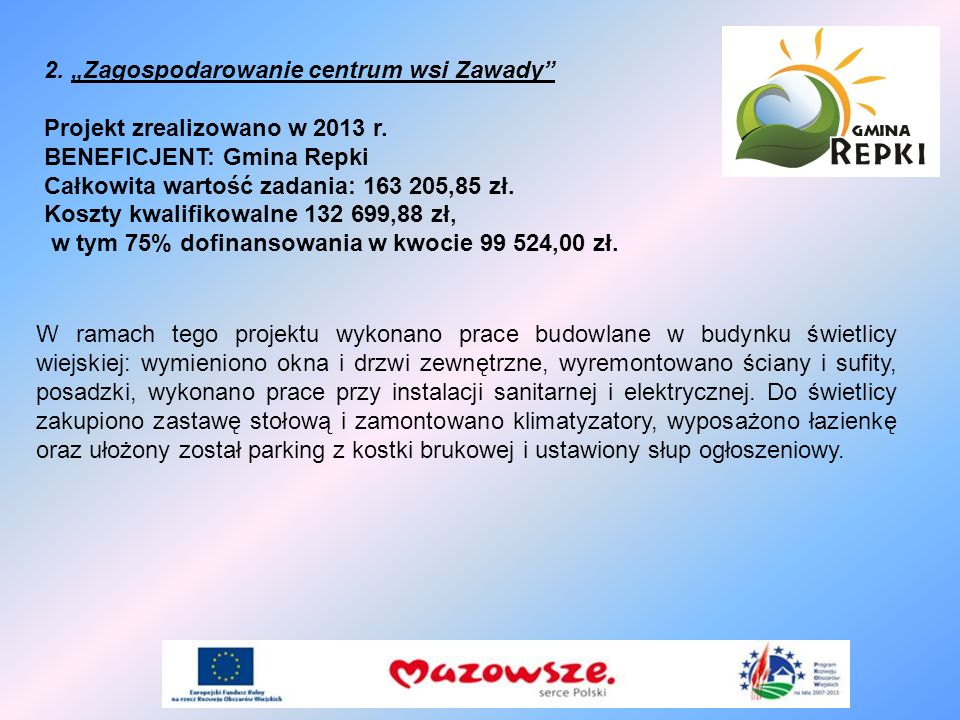 2. Zagospodarowanie centrum wsi Zawady Projekt zrealizowano w 2013 r. BENEFICJENT: Gmina Repki Całkowita wartość zadania: 163 205,85 zł. Koszty kwalif