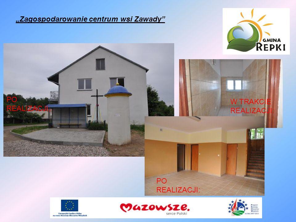 Zagospodarowanie centrum wsi Zawady PO REALIZACJI: W TRAKCIE REALIZACJI: PO REALIZACJI: