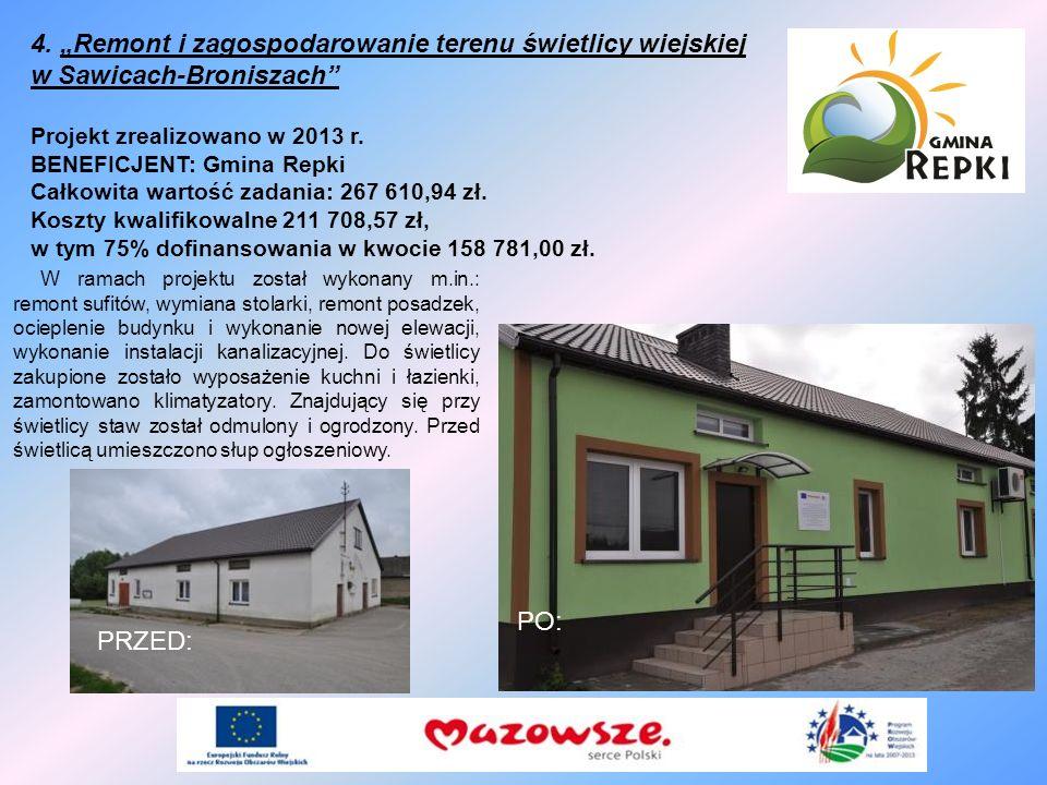 4. Remont i zagospodarowanie terenu świetlicy wiejskiej w Sawicach-Broniszach Projekt zrealizowano w 2013 r. BENEFICJENT: Gmina Repki Całkowita wartoś