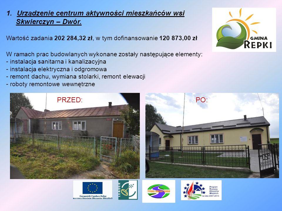 1.Urządzenie centrum aktywności mieszkańców wsi Skwierczyn – Dwór. Wartość zadania 202 284,32 zł, w tym dofinansowanie 120 873,00 zł W ramach prac bud