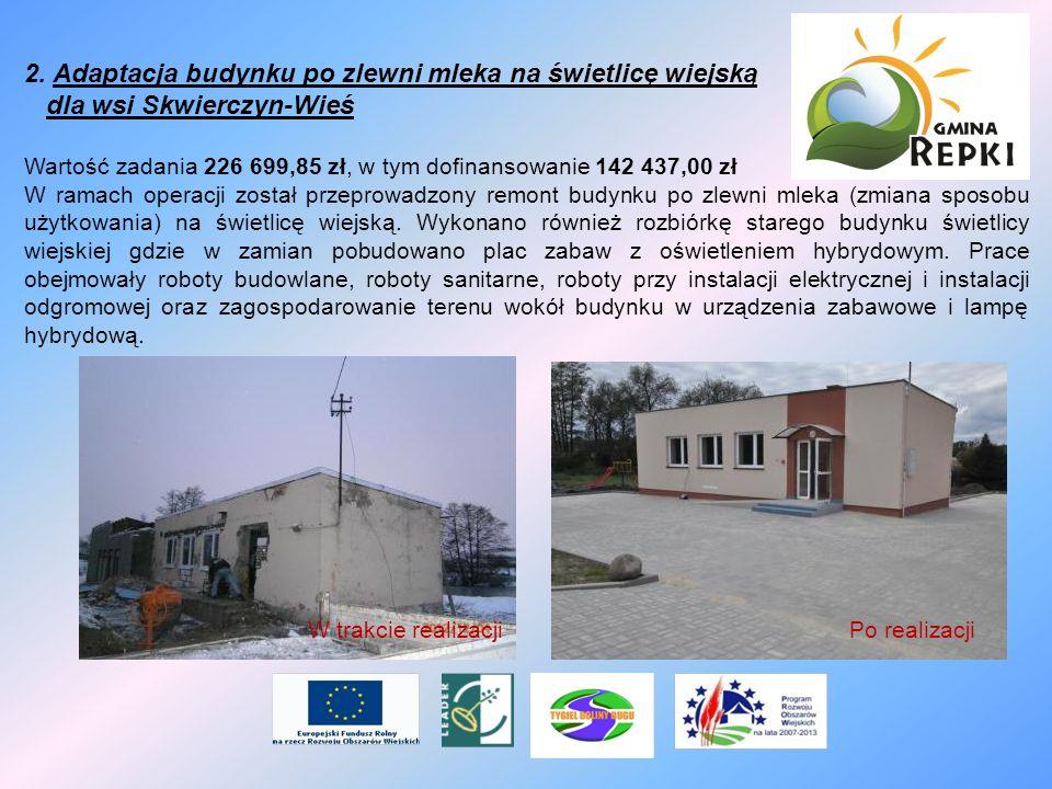 2. Adaptacja budynku po zlewni mleka na świetlicę wiejską dla wsi Skwierczyn-Wieś Wartość zadania 226 699,85 zł, w tym dofinansowanie 142 437,00 zł W