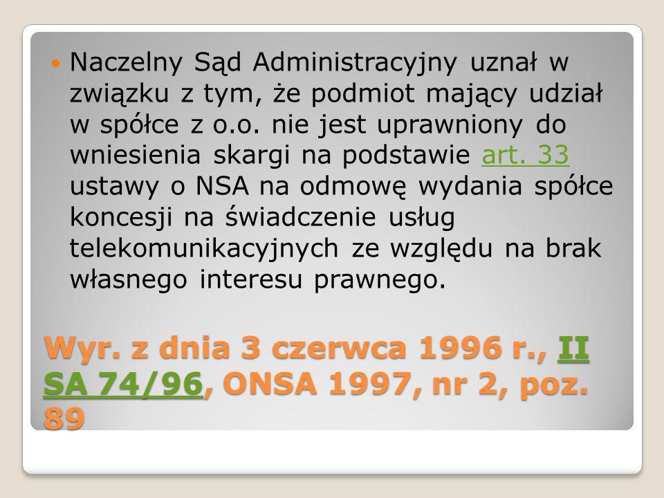 Wyr. z dnia 3 czerwca 1996 r., II SA 74/96, ONSA 1997, nr 2, poz. 89 II SA 74/96II SA 74/96 Naczelny Sąd Administracyjny uznał w związku z tym, że pod