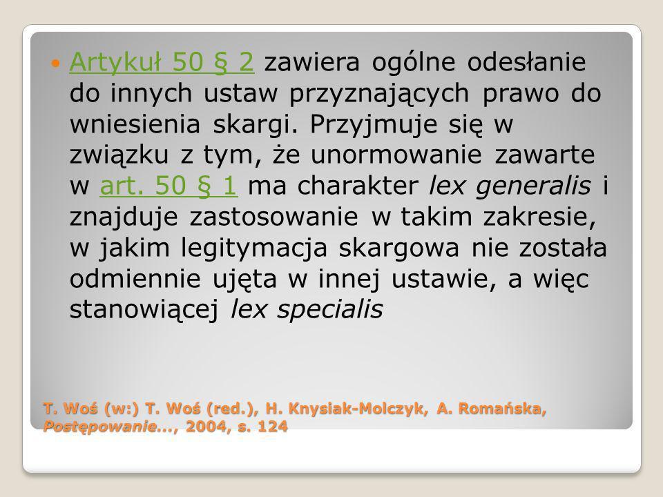 T. Woś (w:) T. Woś (red.), H. Knysiak-Molczyk, A. Romańska, Postępowanie..., 2004, s. 124 Artykuł 50 § 2 zawiera ogólne odesłanie do innych ustaw przy