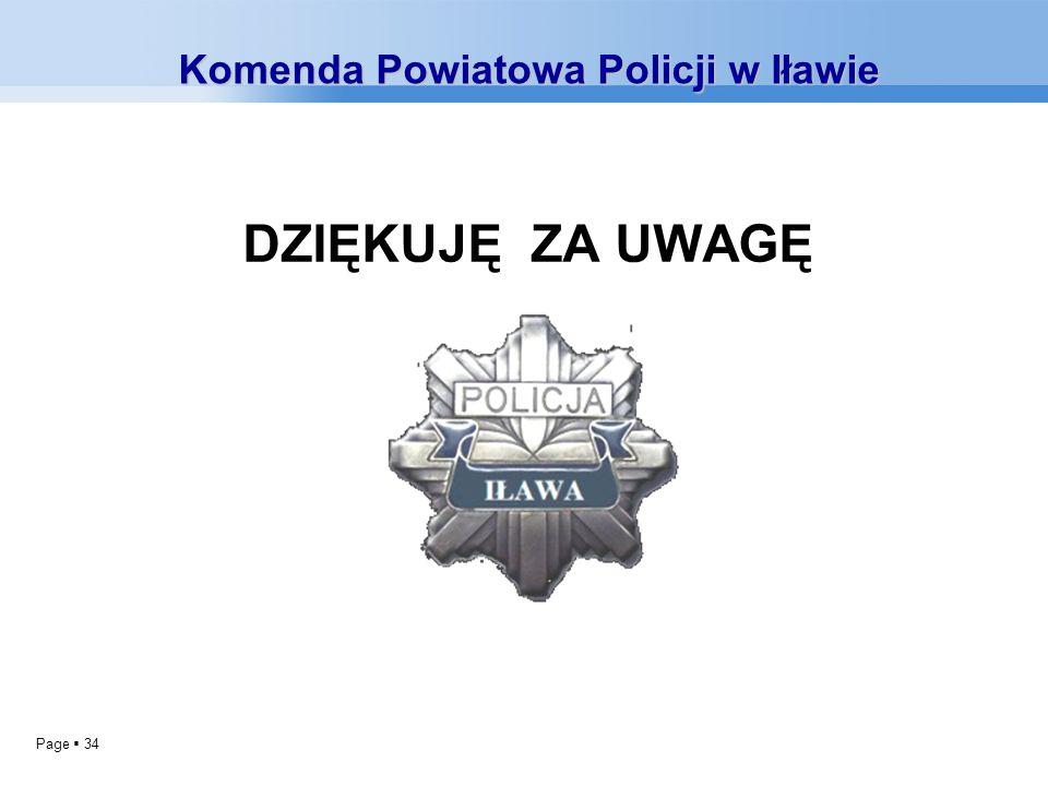 Page 34 DZIĘKUJĘ ZA UWAGĘ Komenda Powiatowa Policji w Iławie