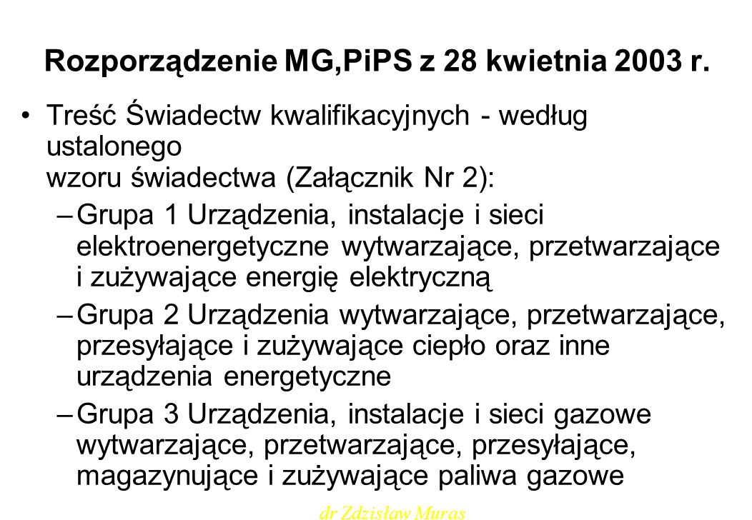 Rozporządzenie MG,PiPS z 28 kwietnia 2003 r. Treść Świadectw kwalifikacyjnych - według ustalonego wzoru świadectwa (Załącznik Nr 2): –Grupa 1 Urządzen