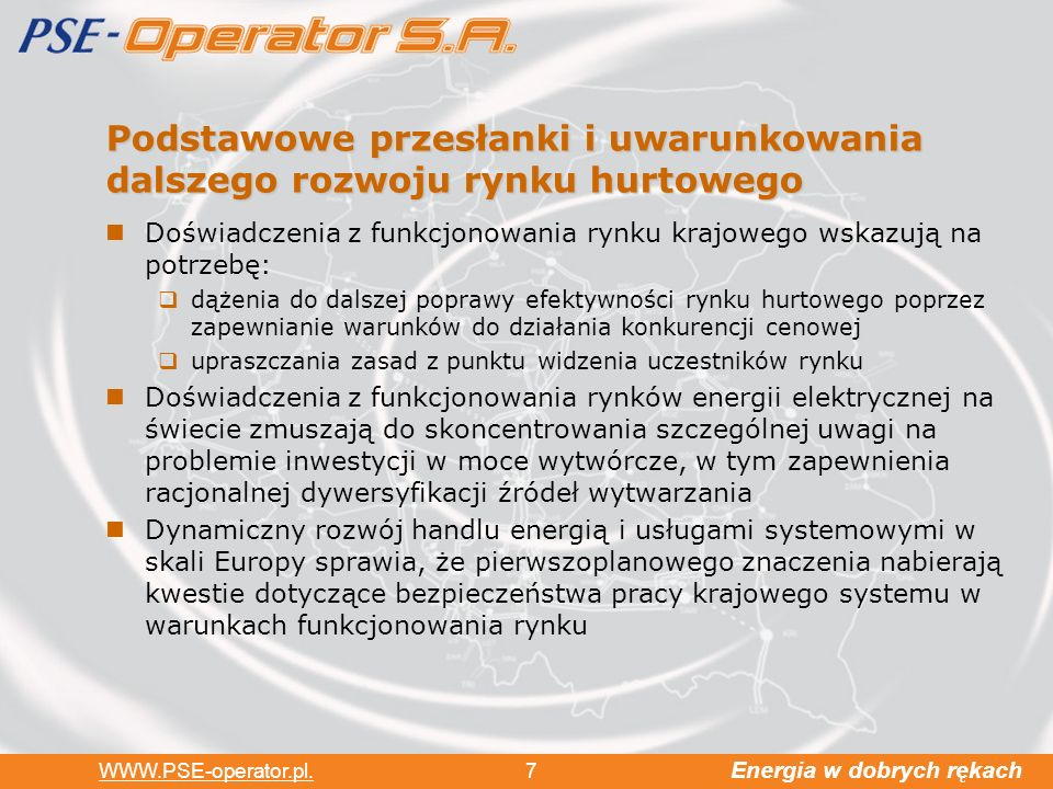 Energia w dobrych rękach WWW.PSE-operator.pl. 7 Podstawowe przesłanki i uwarunkowania dalszego rozwoju rynku hurtowego Doświadczenia z funkcjonowania