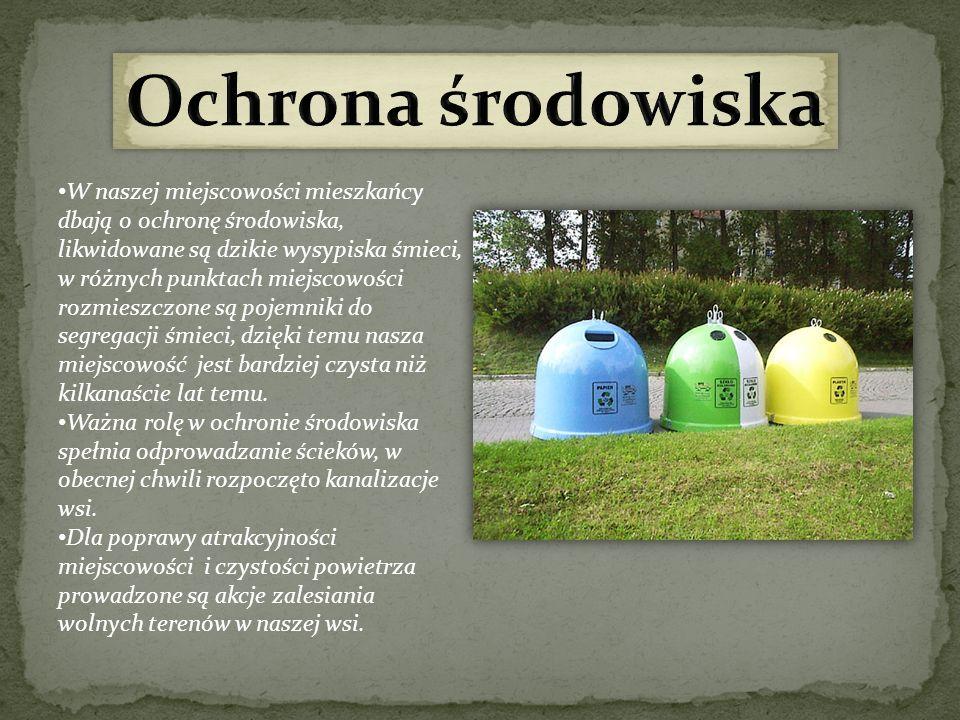 W naszej miejscowości mieszkańcy dbają o ochronę środowiska, likwidowane są dzikie wysypiska śmieci, w różnych punktach miejscowości rozmieszczone są