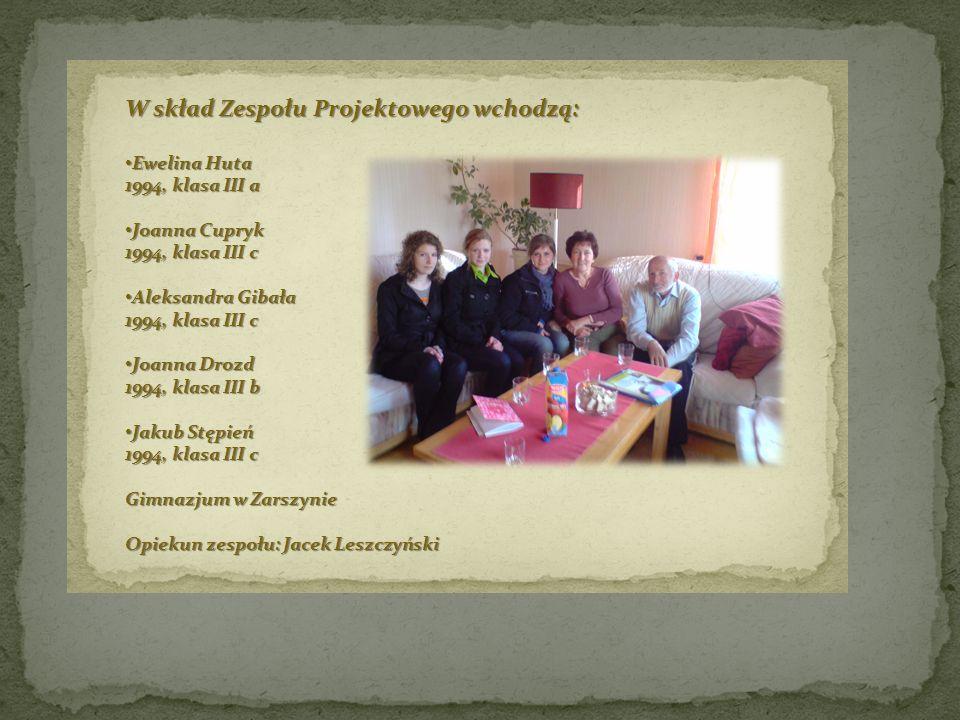 W skład Zespołu Projektowego wchodzą: Ewelina Huta Ewelina Huta 1994, klasa III a Joanna Cupryk Joanna Cupryk 1994, klasa III c Aleksandra Gibała Alek