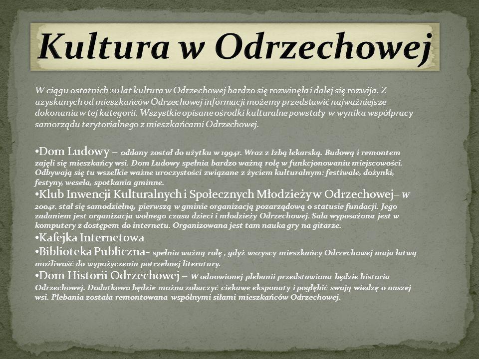 W ciągu ostatnich 20 lat kultura w Odrzechowej bardzo się rozwinęła i dalej się rozwija. Z uzyskanych od mieszkańców Odrzechowej informacji możemy prz