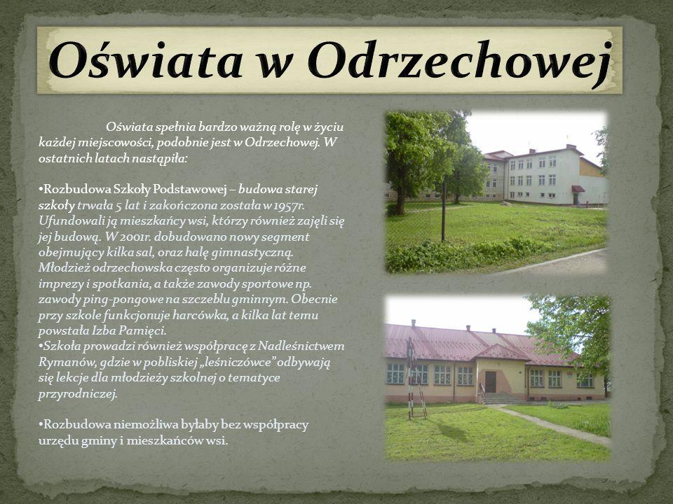 Oświata spełnia bardzo ważną rolę w życiu każdej miejscowości, podobnie jest w Odrzechowej. W ostatnich latach nastąpiła: Rozbudowa Szkoły Podstawowej