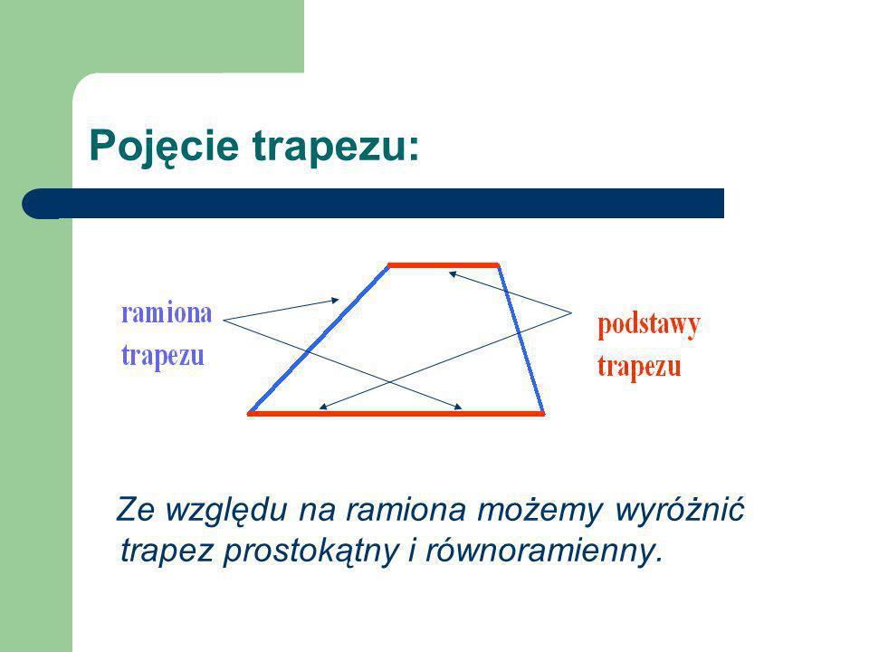 Pojęcie trapezu: Trapez, który ma jedno ramię prostopadłe do podstaw, nazywamy trapezem prostokątnym.
