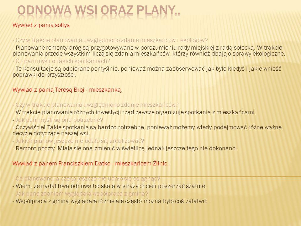 Wywiad z panią sołtys - Czy w trakcie planowania uwzględniono zdanie mieszkańców i ekologów? - Planowane remonty dróg są przygotowywane w porozumieniu