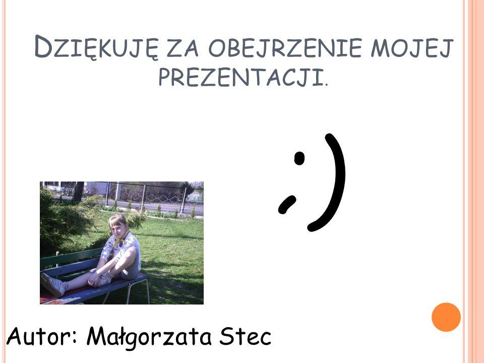 D ZIĘKUJĘ ZA OBEJRZENIE MOJEJ PREZENTACJI. ;) Autor: Małgorzata Stec