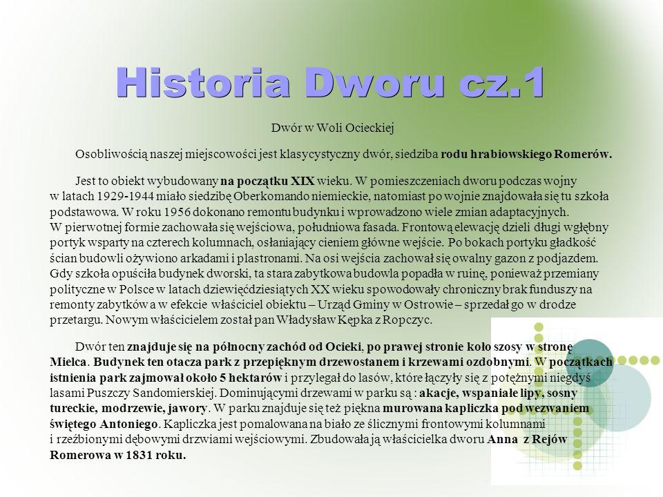 Historia Dworu cz.1 Dwór w Woli Ocieckiej Osobliwością naszej miejscowości jest klasycystyczny dwór, siedziba rodu hrabiowskiego Romerów. Jest to obie