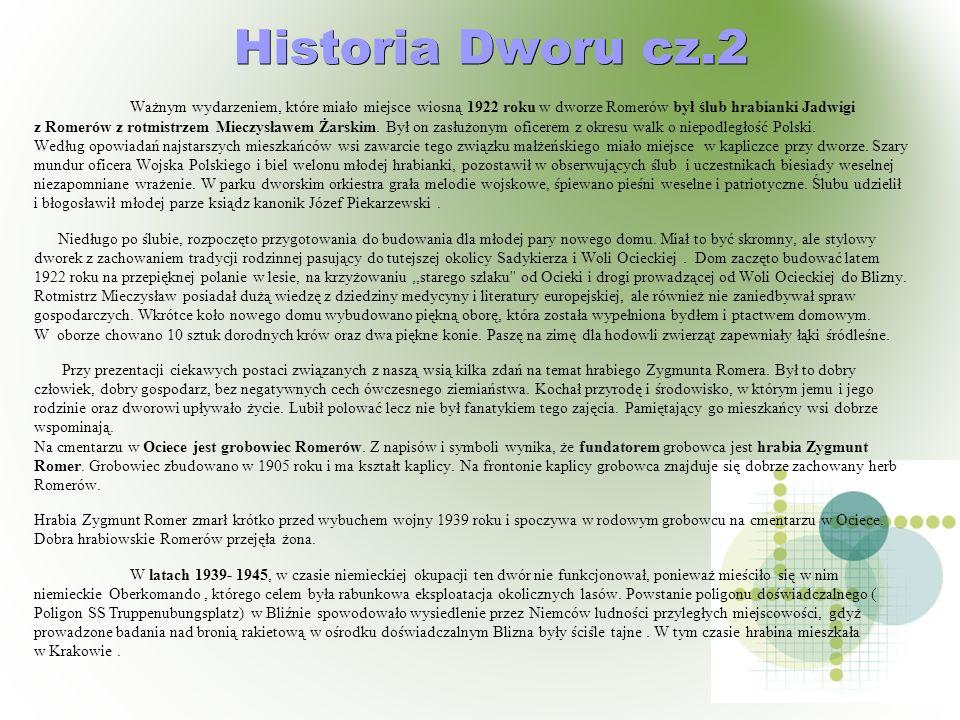 Historia Dworu cz.2 Historia Dworu cz.2 Ważnym wydarzeniem, które miało miejsce wiosną 1922 roku w dworze Romerów był ślub hrabianki Jadwigi z Romerów