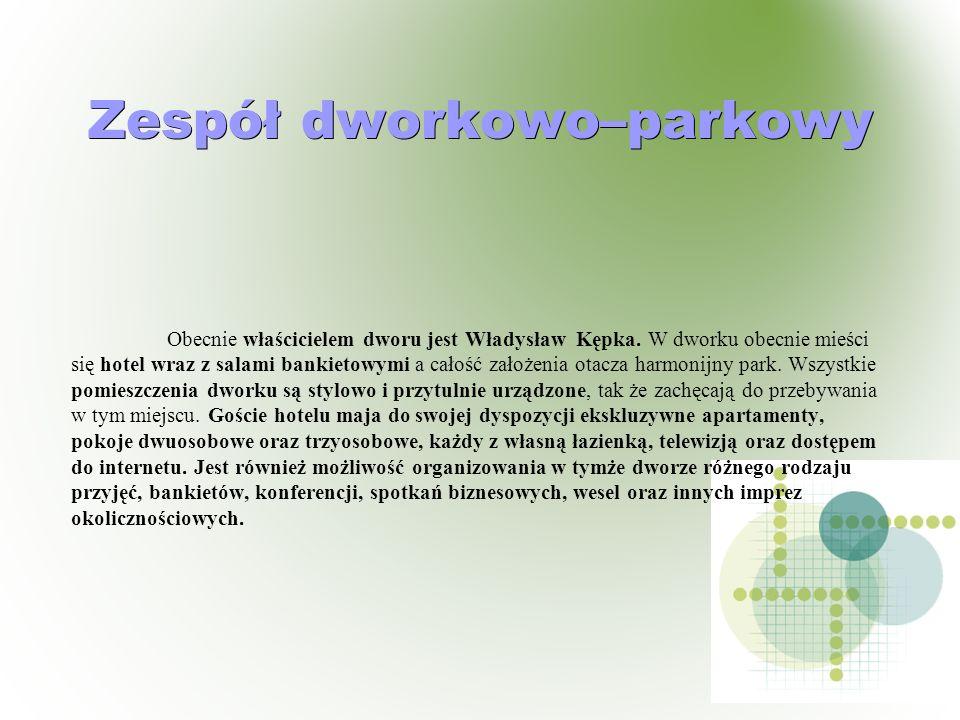 Zespół dworkowo–parkowy Obecnie właścicielem dworu jest Władysław Kępka. W dworku obecnie mieści się hotel wraz z salami bankietowymi a całość założen