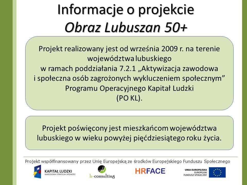 Projekt współfinansowany przez Unię Europejską ze środków Europejskiego Funduszu Społecznego Informacje o projekcie Obraz Lubuszan 50+ Projekt realizo