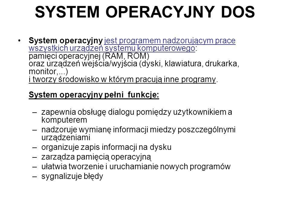 SYSTEM OPERACYJNY DOS System operacyjny jest programem nadzorującym prace wszystkich urządzeń systemu komputerowego: pamięci operacyjnej (RAM, ROM) or