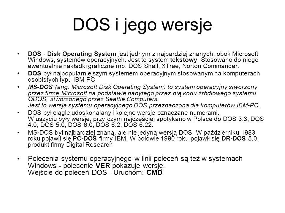 DOS i jego wersje DOS - Disk Operating System jest jednym z najbardziej znanych, obok Microsoft Windows, systemów operacyjnych. Jest to system tekstow