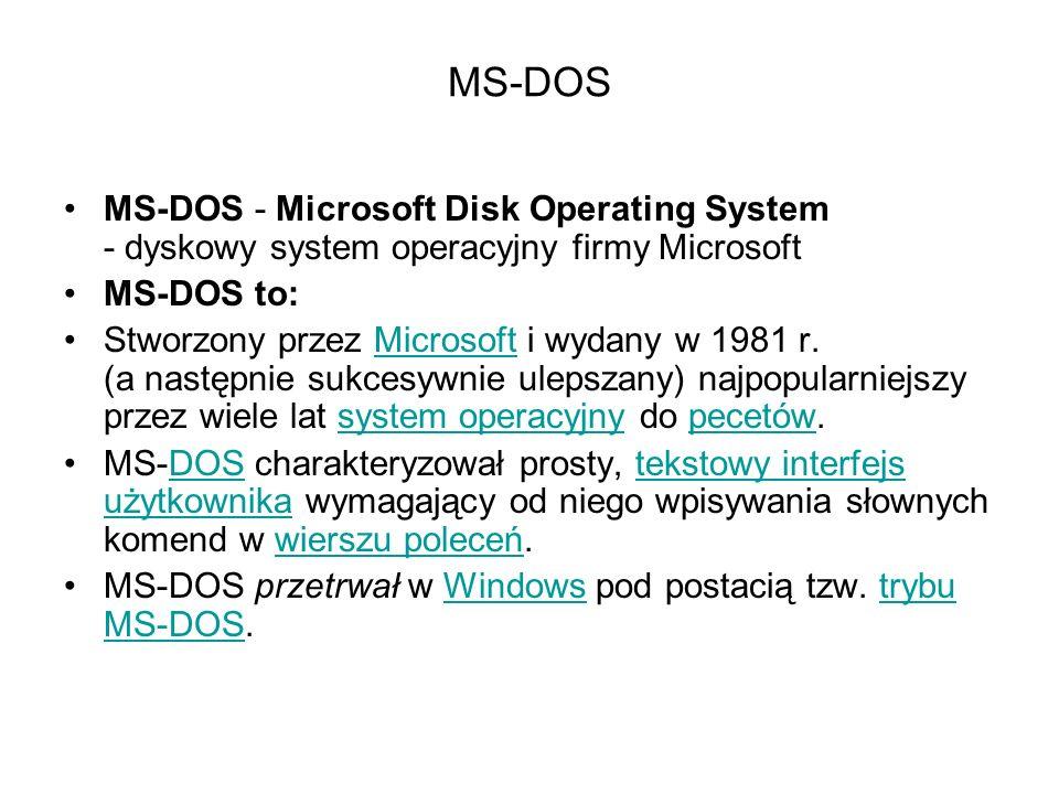 MS-DOS MS-DOS - Microsoft Disk Operating System - dyskowy system operacyjny firmy Microsoft MS-DOS to: Stworzony przez Microsoft i wydany w 1981 r. (a