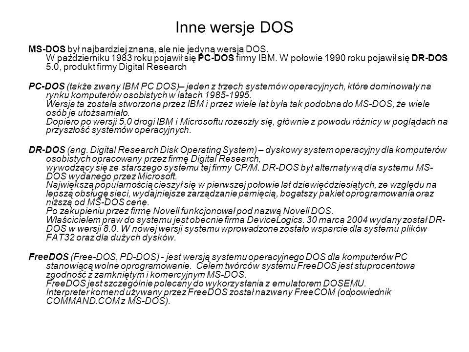 Inne wersje DOS MS-DOS był najbardziej znaną, ale nie jedyną wersją DOS. W październiku 1983 roku pojawił się PC-DOS firmy IBM. W połowie 1990 roku po