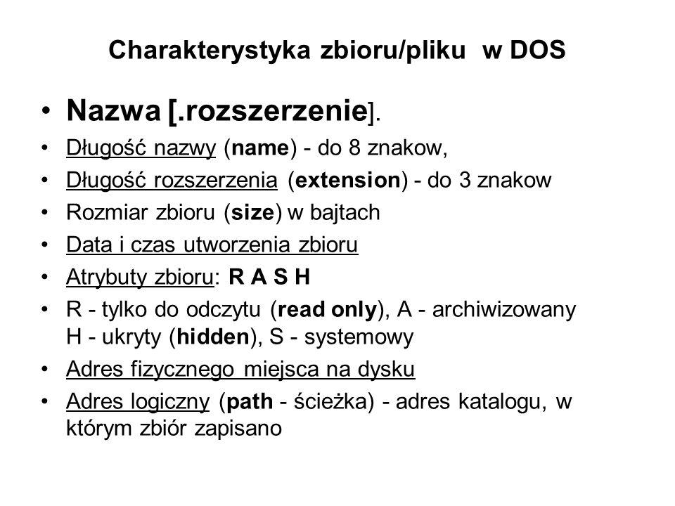 Charakterystyka zbioru/pliku w DOS Nazwa [.rozszerzenie ]. Długość nazwy (name) - do 8 znakow, Długość rozszerzenia (extension) - do 3 znakow Rozmiar