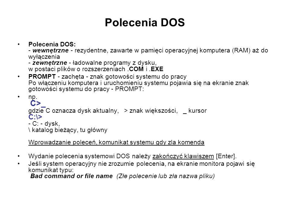 Polecenia DOS Polecenia DOS: - wewnętrzne - rezydentne, zawarte w pamięci operacyjnej komputera (RAM) aż do wyłączenia - zewnętrzne - ładowalne progra