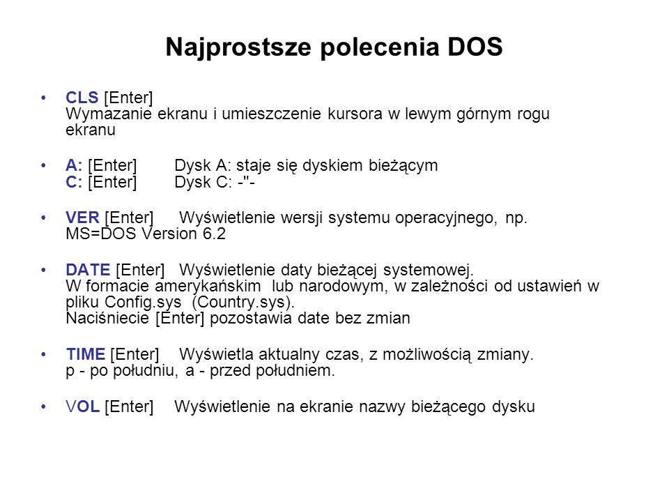 Najprostsze polecenia DOS CLS [Enter] Wymazanie ekranu i umieszczenie kursora w lewym górnym rogu ekranu A: [Enter] Dysk A: staje się dyskiem bieżącym