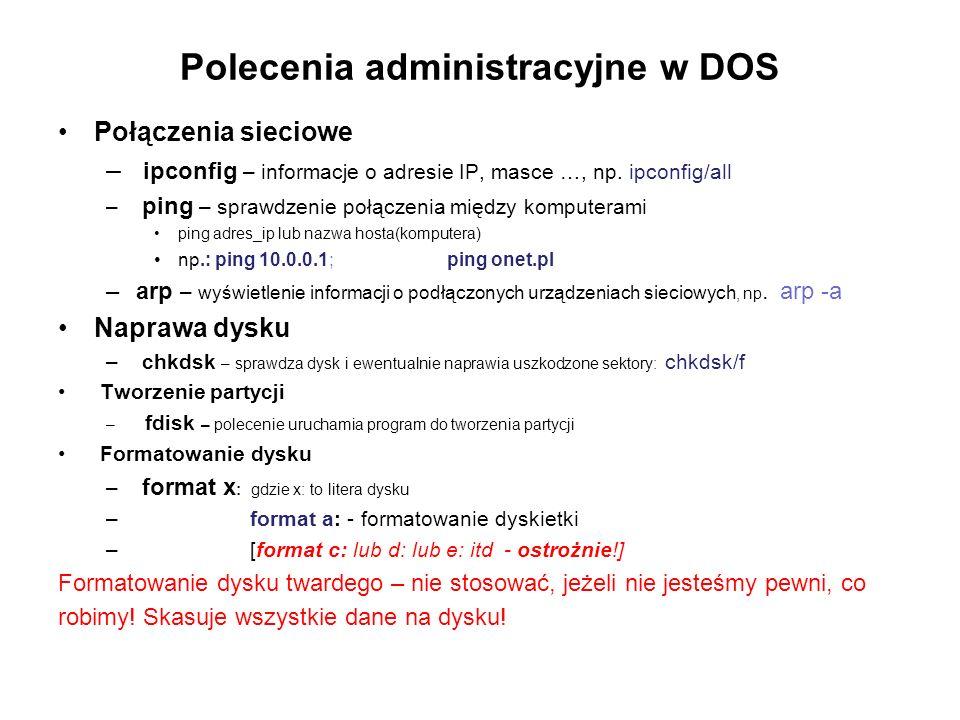 Polecenia administracyjne w DOS Połączenia sieciowe – ipconfig – informacje o adresie IP, masce …, np. ipconfig/all – ping – sprawdzenie połączenia mi
