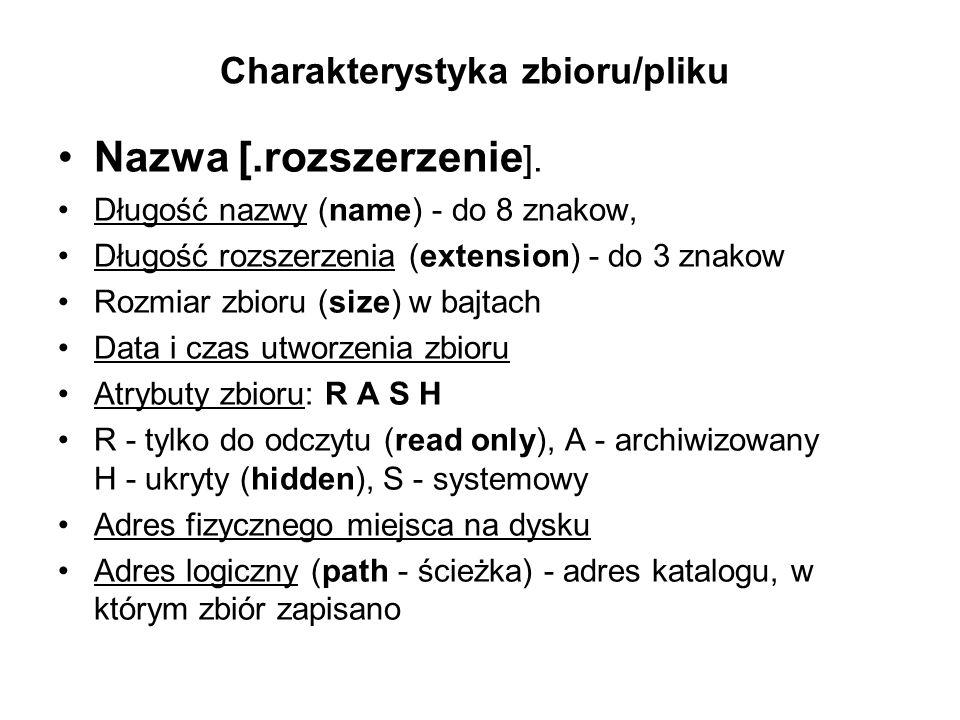 Charakterystyka zbioru/pliku Nazwa [.rozszerzenie ]. Długość nazwy (name) - do 8 znakow, Długość rozszerzenia (extension) - do 3 znakow Rozmiar zbioru