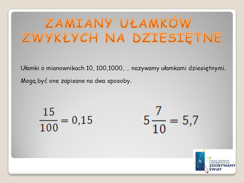 Ułamki o mianownikach 10, 100,1000, … nazywamy ułamkami dziesiętnymi. Mogą być one zapisane na dwa sposoby.