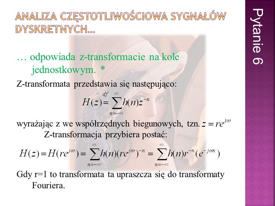 … odpowiada z-transformacie na kole jednostkowym. * Z-transformata przedstawia się następująco: wyrażając z we współrzędnych biegunowych, tzn. Z-trans