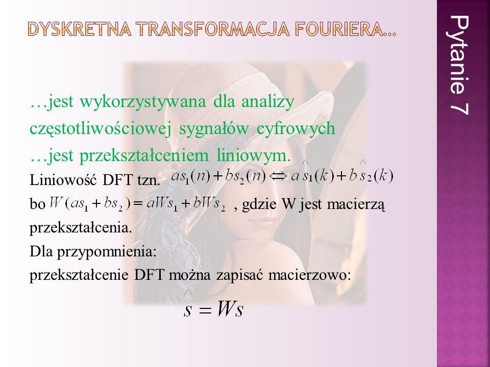 …jest wykorzystywana dla analizy częstotliwościowej sygnałów cyfrowych …jest przekształceniem liniowym. Liniowość DFT tzn. bo, gdzie W jest macierzą p