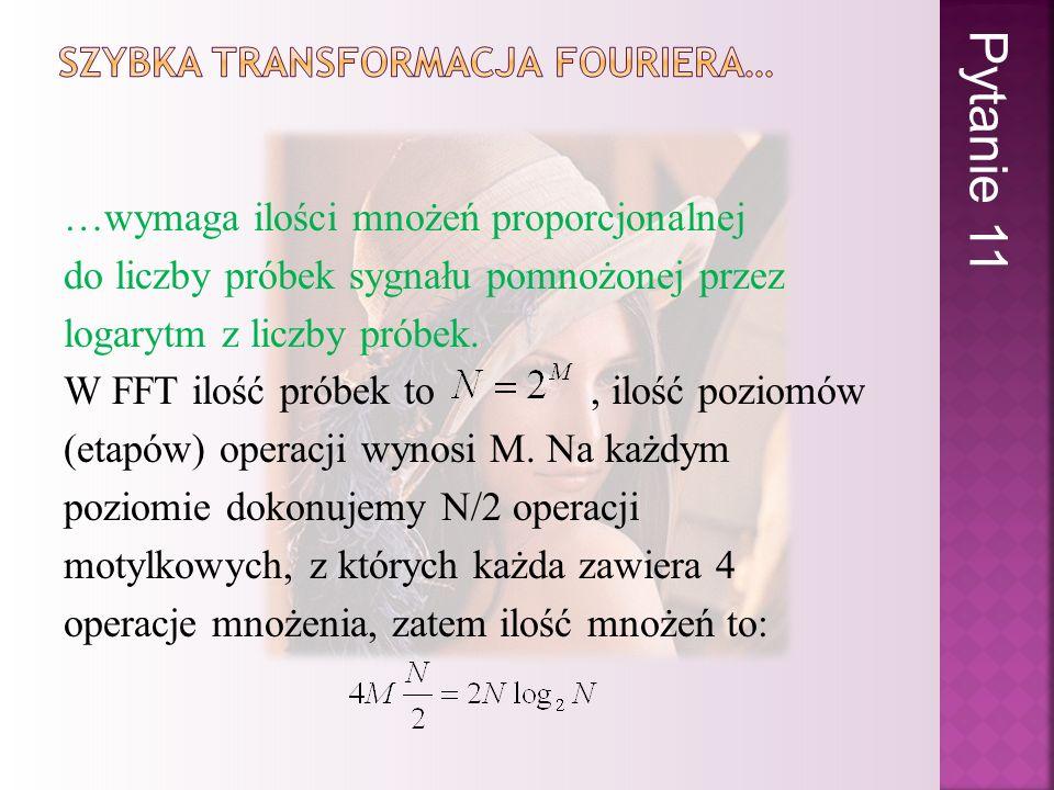 …wymaga ilości mnożeń proporcjonalnej do liczby próbek sygnału pomnożonej przez logarytm z liczby próbek. W FFT ilość próbek to, ilość poziomów (etapó