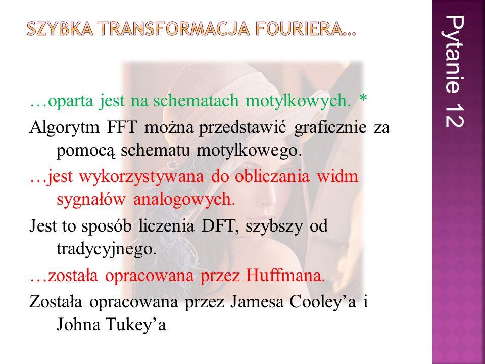 …oparta jest na schematach motylkowych. * Algorytm FFT można przedstawić graficznie za pomocą schematu motylkowego. …jest wykorzystywana do obliczania