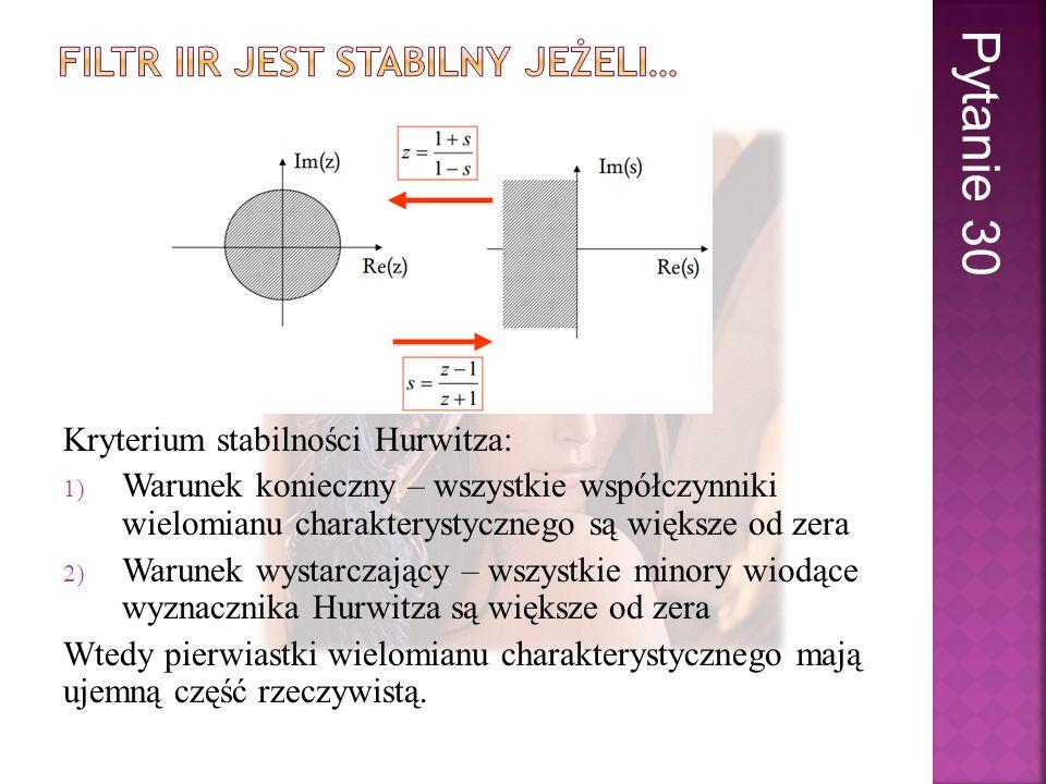 Kryterium stabilności Hurwitza: 1) Warunek konieczny – wszystkie współczynniki wielomianu charakterystycznego są większe od zera 2) Warunek wystarczaj